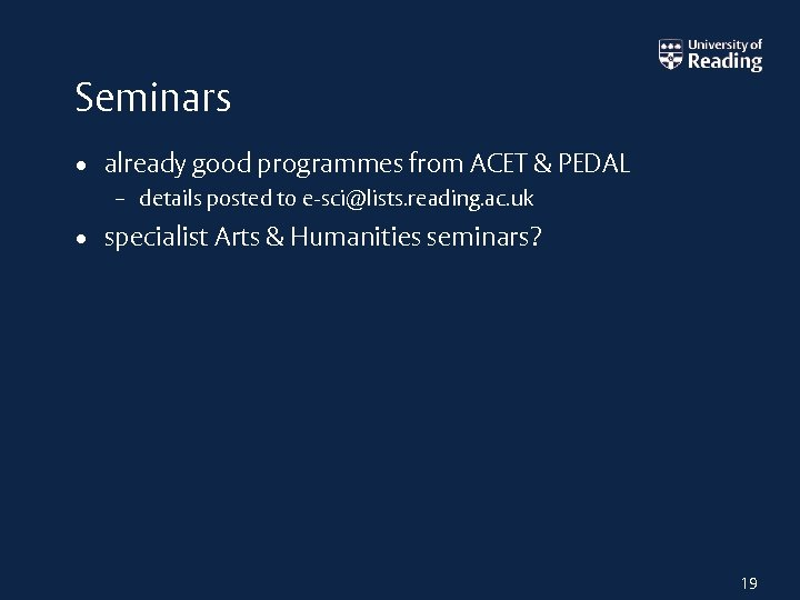 Seminars • already good programmes from ACET & PEDAL – details posted to e-sci@lists.