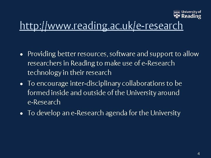 http: //www. reading. ac. uk/e-research • Providing better resources, software and support to allow