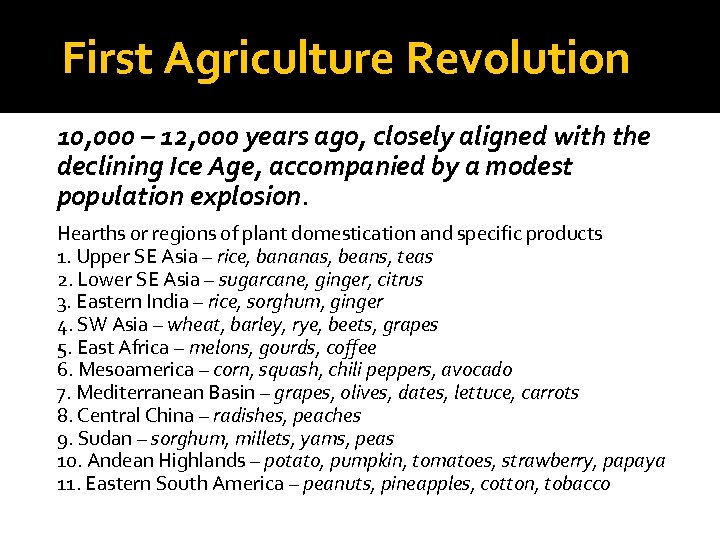First Agriculture Revolution 10, 000 – 12, 000 years ago, closely aligned with the