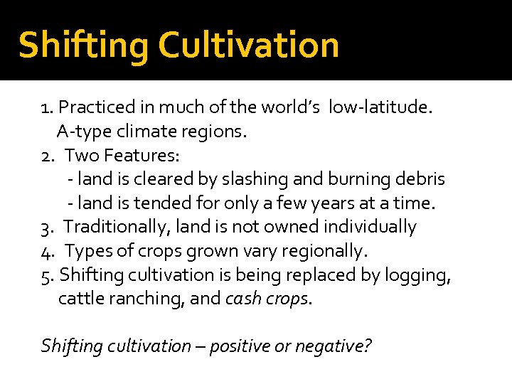 Shifting Cultivation 1. Practiced in much of the world's low-latitude. A-type climate regions. 2.