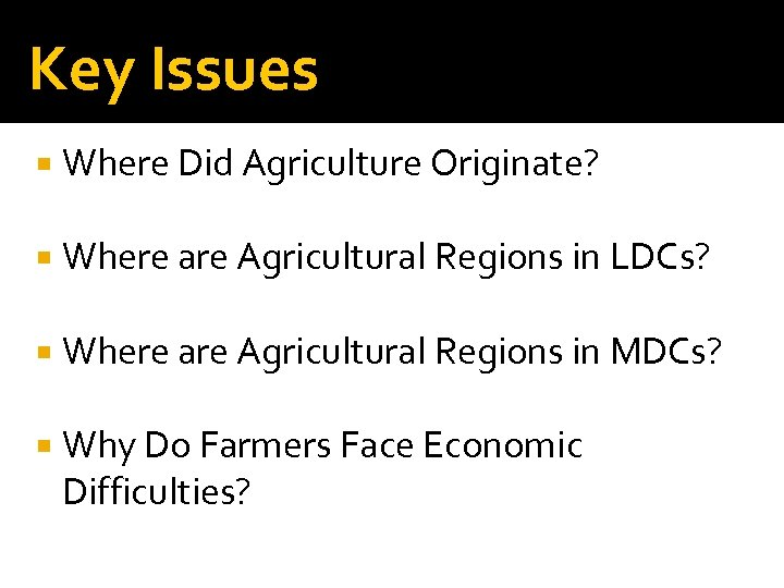 Key Issues Where Did Agriculture Originate? Where are Agricultural Regions in LDCs? Where are