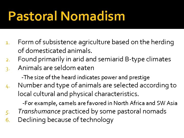 Pastoral Nomadism 1. 2. 3. Form of subsistence agriculture based on the herding of
