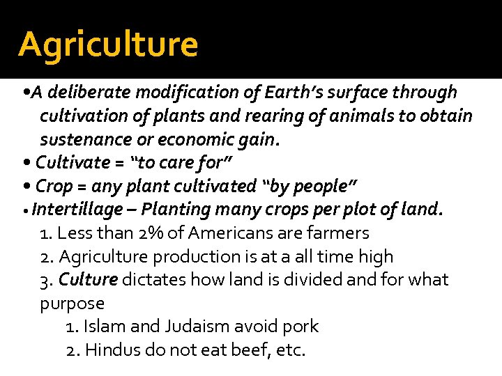 Agriculture • A deliberate modification of Earth's surface through cultivation of plants and rearing