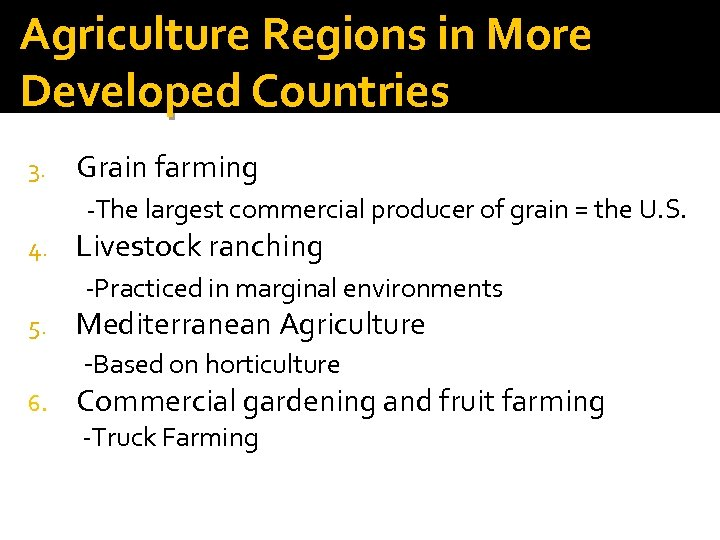 Agriculture Regions in More Developed Countries 3. Grain farming -The largest commercial producer of