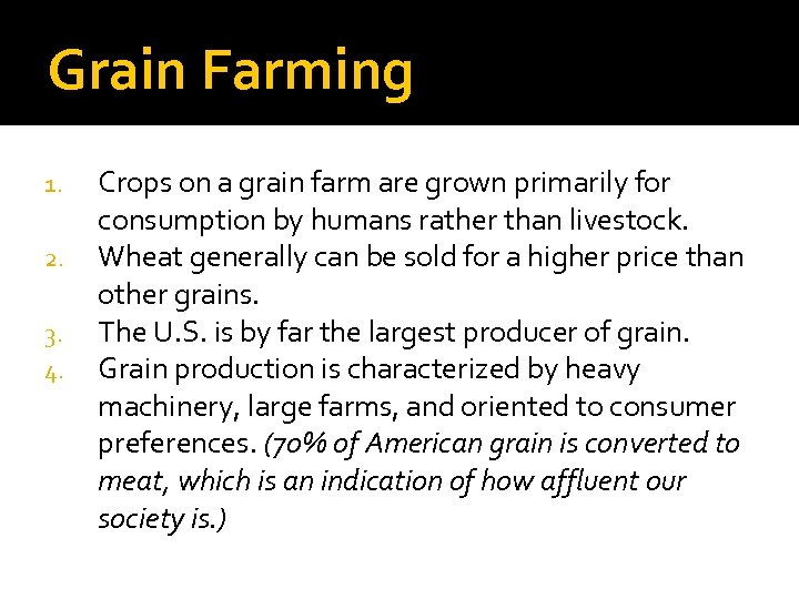 Grain Farming 1. 2. 3. 4. Crops on a grain farm are grown primarily