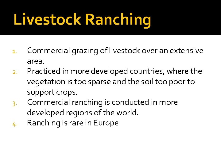 Livestock Ranching 1. 2. 3. 4. Commercial grazing of livestock over an extensive area.