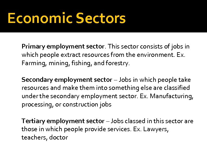 Economic Sectors Primary employment sector. This sector consists of jobs in which people extract