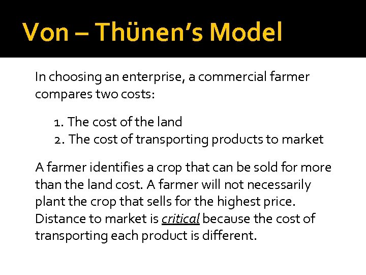 Von – Thünen's Model In choosing an enterprise, a commercial farmer compares two costs: