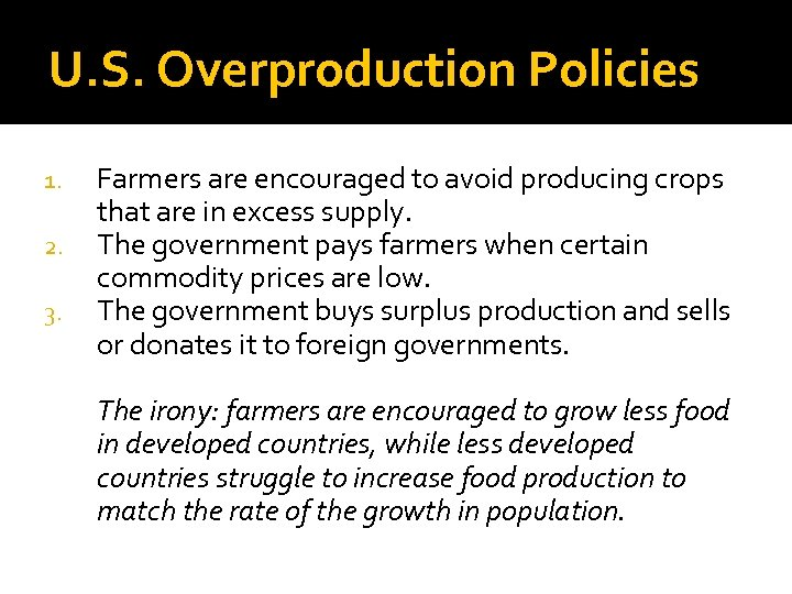 U. S. Overproduction Policies 1. 2. 3. Farmers are encouraged to avoid producing crops