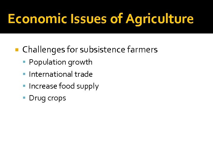 Economic Issues of Agriculture Challenges for subsistence farmers Population growth International trade Increase food