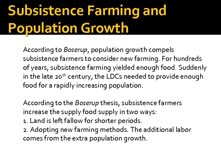 Subsistence Farming and Population Growth According to Boserup, population growth compels subsistence farmers to