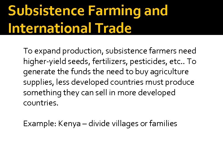 Subsistence Farming and International Trade To expand production, subsistence farmers need higher-yield seeds, fertilizers,