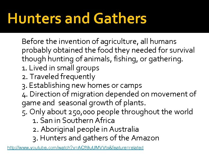Hunters and Gathers Before the invention of agriculture, all humans probably obtained the food