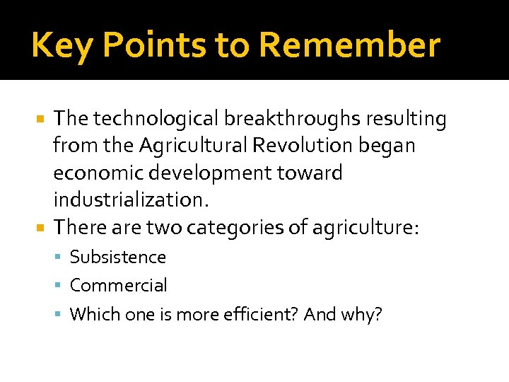 Key Points to Remember The technological breakthroughs resulting from the Agricultural Revolution began economic