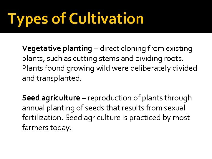 Types of Cultivation Vegetative planting – direct cloning from existing plants, such as cutting