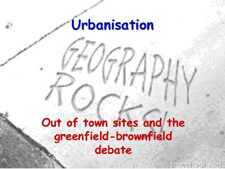 Urbanisation Out of town sites and the greenfield-brownfield debate