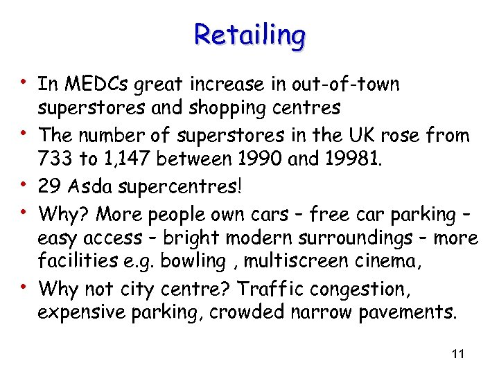 Retailing • In MEDCs great increase in out-of-town • • superstores and shopping centres