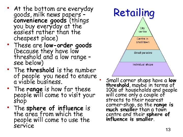 • At the bottom are everyday • • Retailing goods, milk news papers