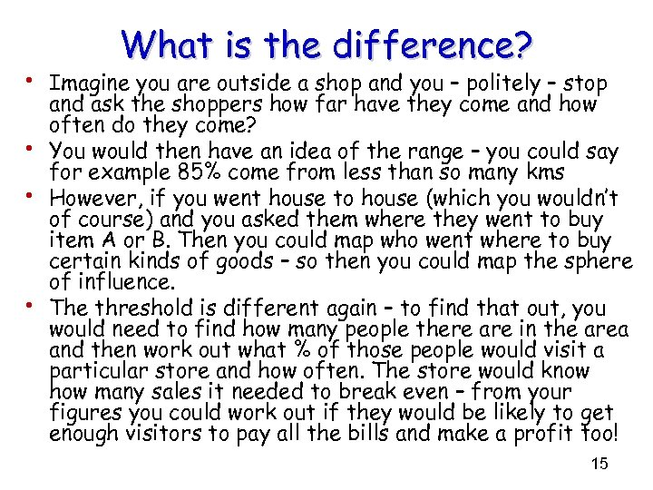 What is the difference? • Imagine you are outside a shop and you –