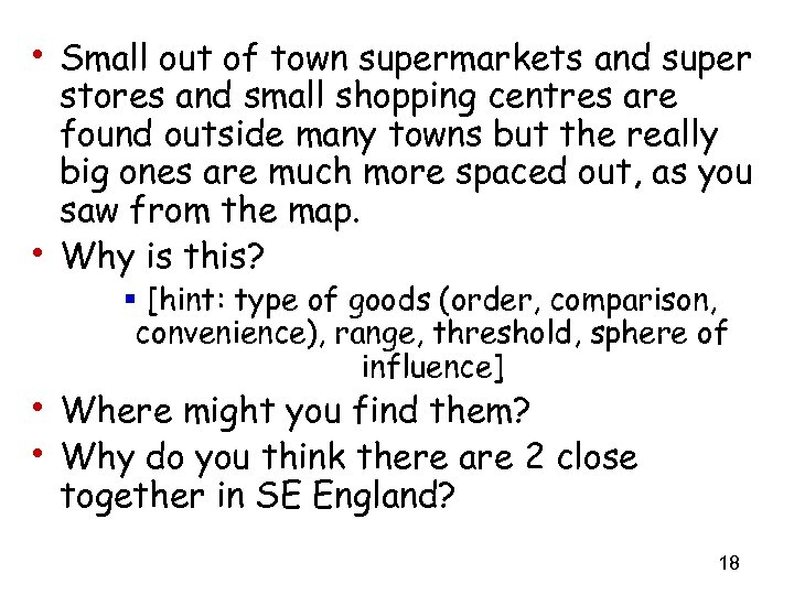 • Small out of town supermarkets and super • stores and small shopping