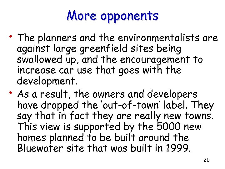 More opponents • The planners and the environmentalists are • against large greenfield sites