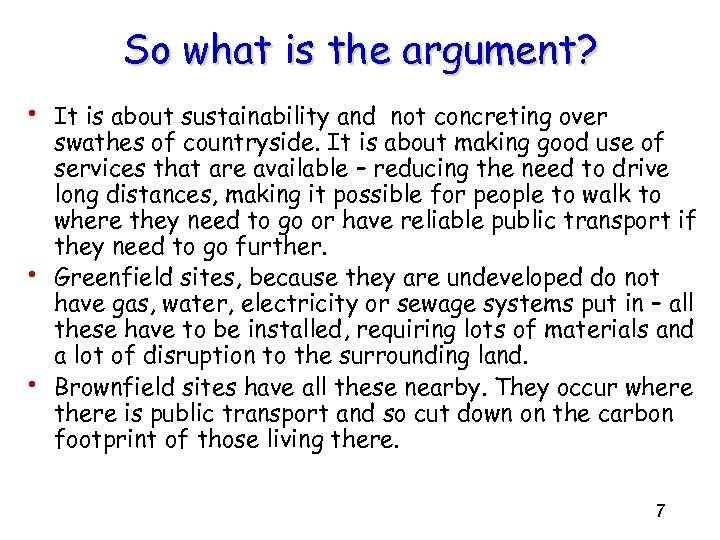 So what is the argument? • It is about sustainability and not concreting over