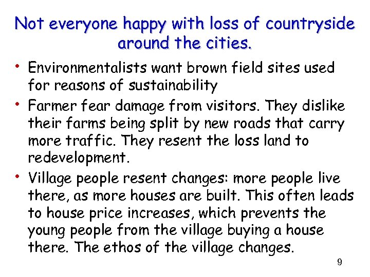 Not everyone happy with loss of countryside around the cities. • Environmentalists want brown