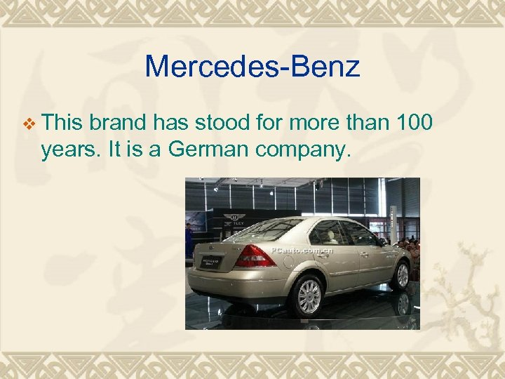 Mercedes-Benz v This brand has stood for more than 100 years. It is a
