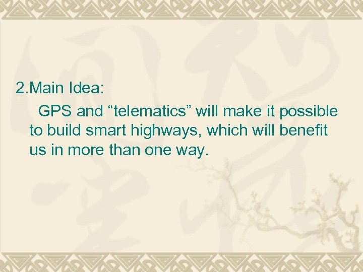 "2. Main Idea: GPS and ""telematics"" will make it possible to build smart highways,"