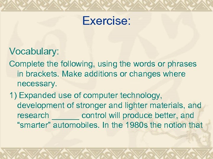 Exercise: Vocabulary: Complete the following, using the words or phrases in brackets. Make additions