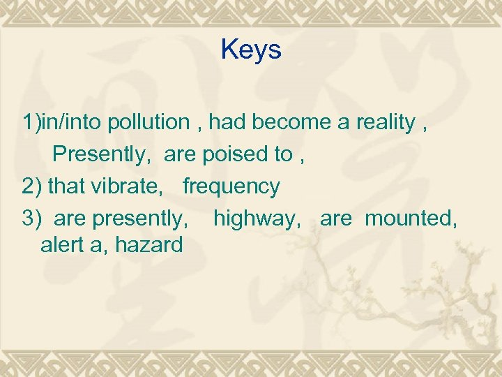 Keys 1)in/into pollution , had become a reality , Presently, are poised to ,