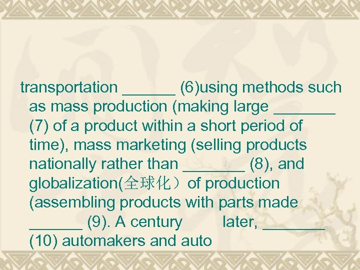 transportation ______ (6)using methods such as mass production (making large _______ (7) of a