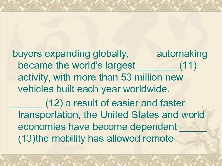 buyers expanding globally, automaking became the world's largest _______ (11) activity, with more than