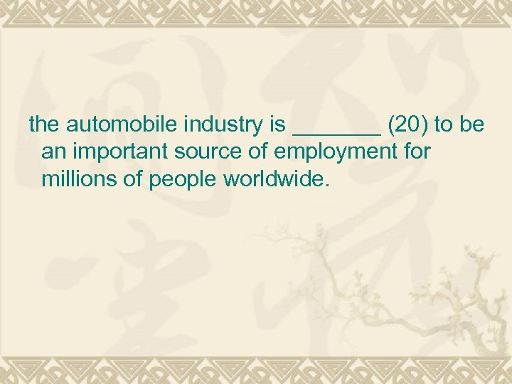 the automobile industry is _______ (20) to be an important source of employment for