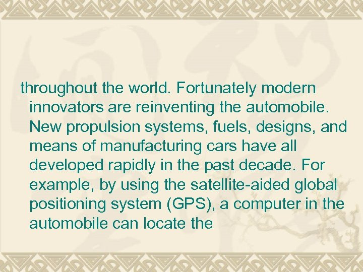 throughout the world. Fortunately modern innovators are reinventing the automobile. New propulsion systems, fuels,
