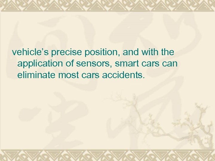 vehicle's precise position, and with the application of sensors, smart cars can eliminate most