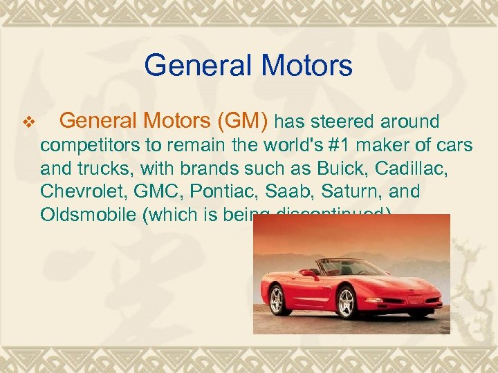 General Motors v General Motors (GM) has steered around competitors to remain the world's