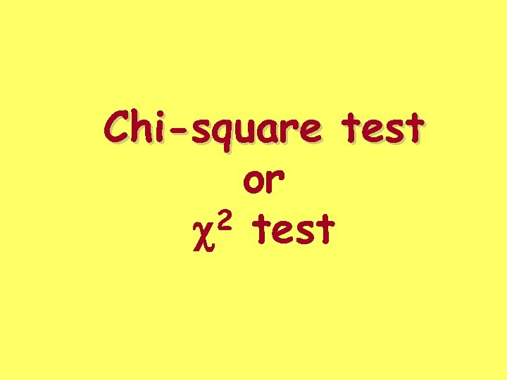 Chi-square test or 2 test c