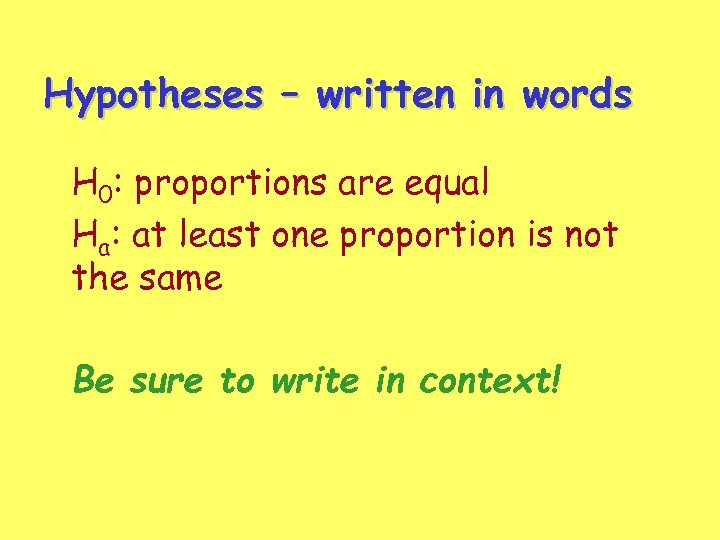 Hypotheses – written in words H 0: proportions are equal Ha: at least one