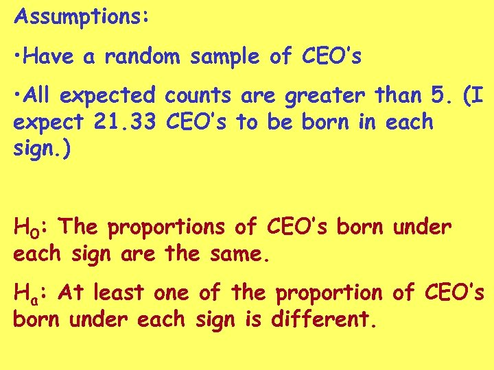 Assumptions: • Have a random sample of CEO's • All expected counts are greater