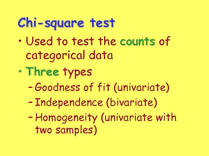 Chi-square test • Used to test the counts of categorical data • Three types