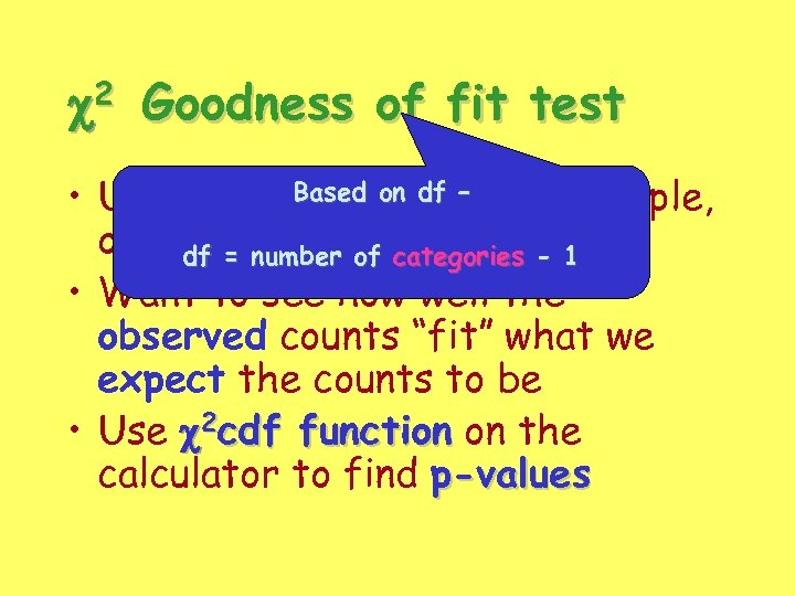 2 c Goodness of fit test Based data • Uses univariateon df – (one