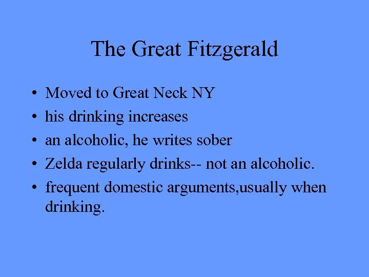 The Great Fitzgerald • • • Moved to Great Neck NY his drinking increases