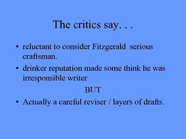 The critics say. . . • reluctant to consider Fitzgerald serious craftsman. • drinker