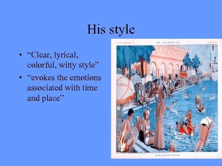 "His style • ""Clear, lyrical, colorful, witty style"" • ""evokes the emotions associated with"