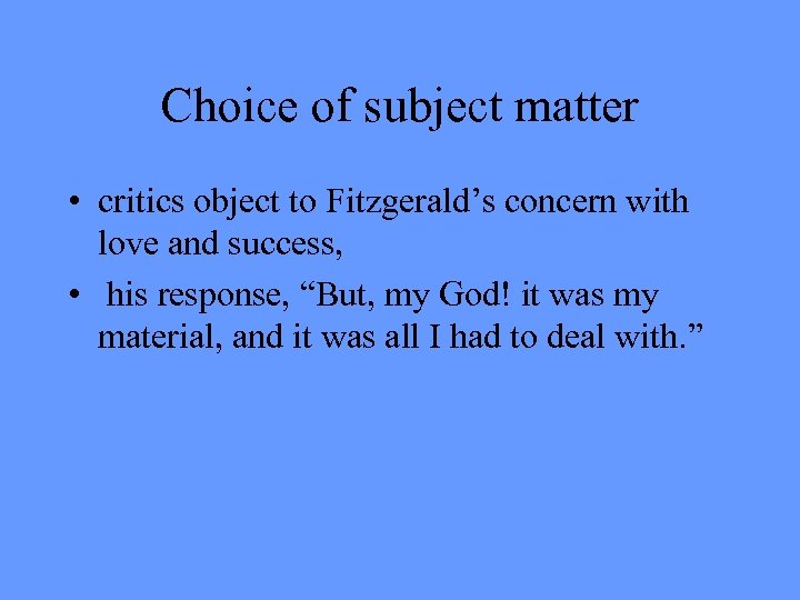 Choice of subject matter • critics object to Fitzgerald's concern with love and success,