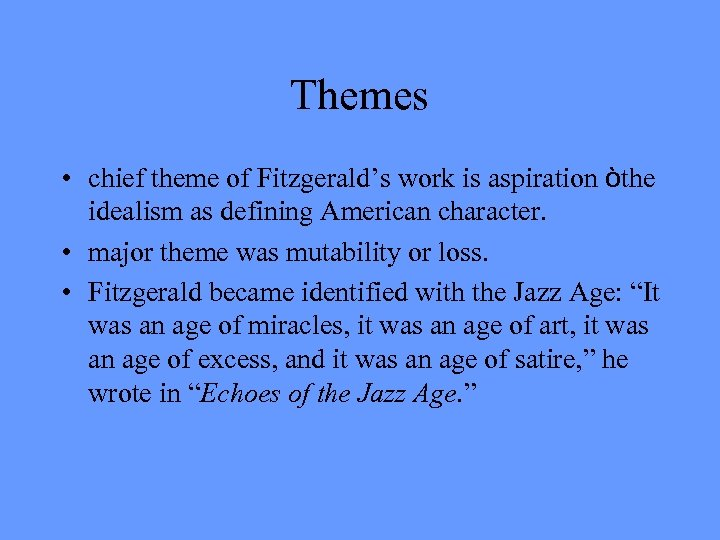 Themes • chief theme of Fitzgerald's work is aspiration òthe idealism as defining American