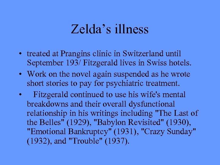 Zelda's illness • treated at Prangins clinic in Switzerland until September 193/ Fitzgerald lives