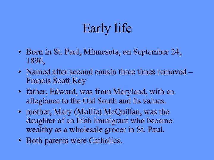 Early life • Born in St. Paul, Minnesota, on September 24, 1896, • Named