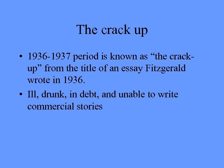 "The crack up • 1936 -1937 period is known as ""the crackup"" from the"